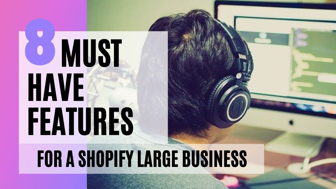 The must-have features for a Shopify large business